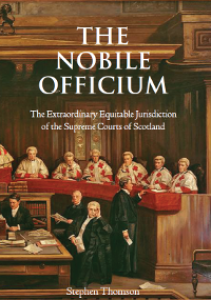'The Nobile Officium: The Extraordinary Equitable Jurisdiction of the Supreme Courts of Scotland' by Stephen Thomson
