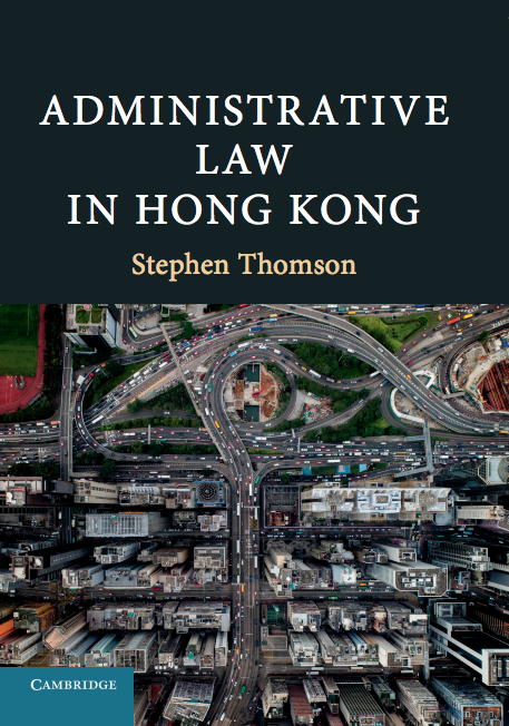 'Administrative Law in Hong Kong' by Stephen Thomson (Cambridge University Press, 2018)